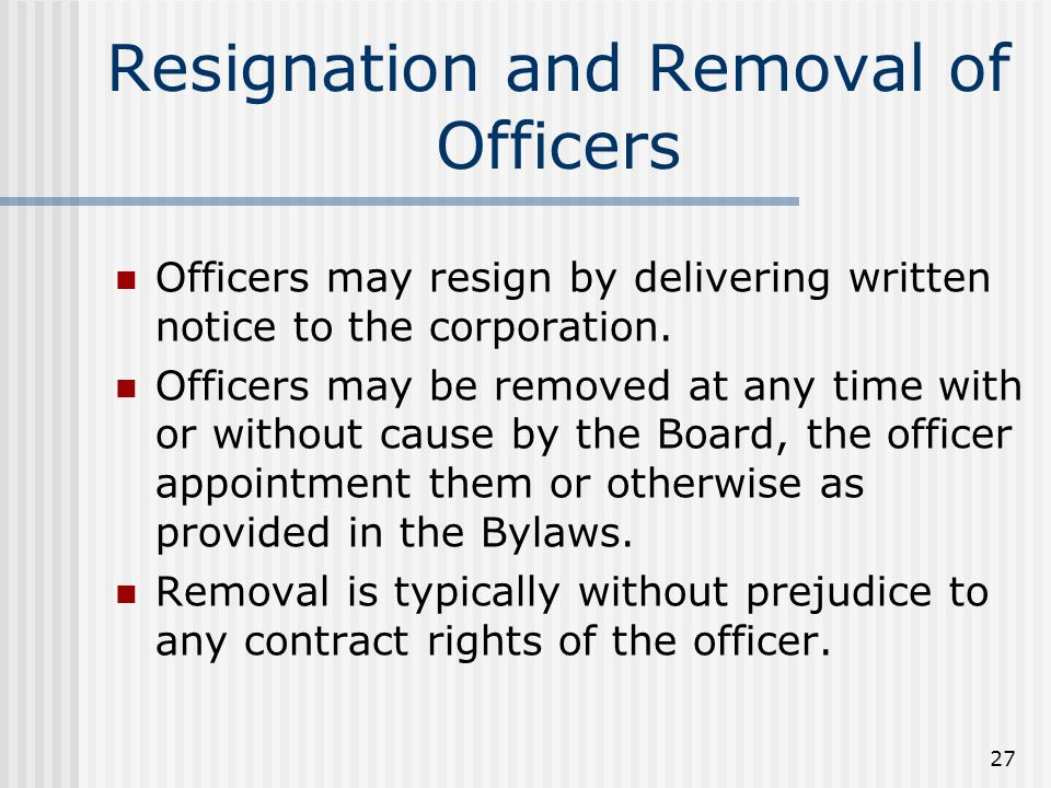 27 Resignation and Removal of Officers Officers may resign by delivering written notice to the corporation.