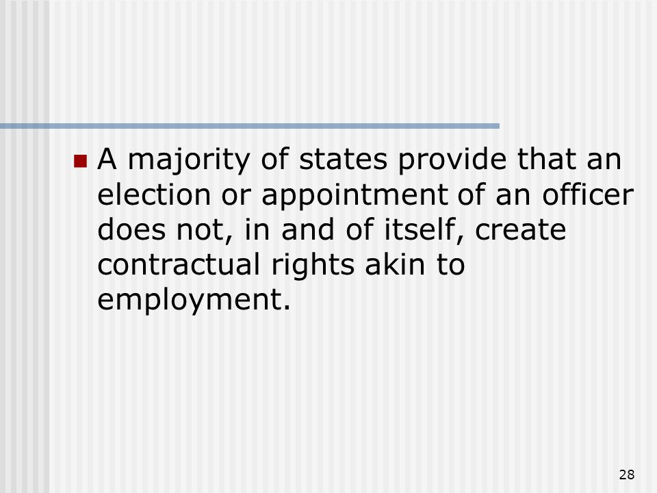 28 A majority of states provide that an election or appointment of an officer does not, in and of itself, create contractual rights akin to employment.