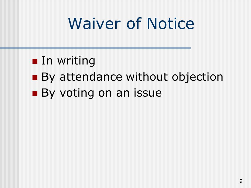 9 Waiver of Notice In writing By attendance without objection By voting on an issue