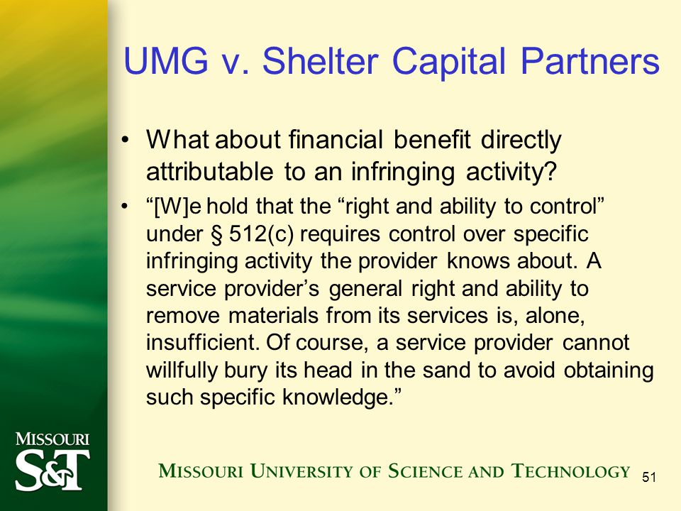 """UMG v. Shelter Capital Partners What about financial benefit directly attributable to an infringing activity? """"[W]e hold that the """"right and ability t"""