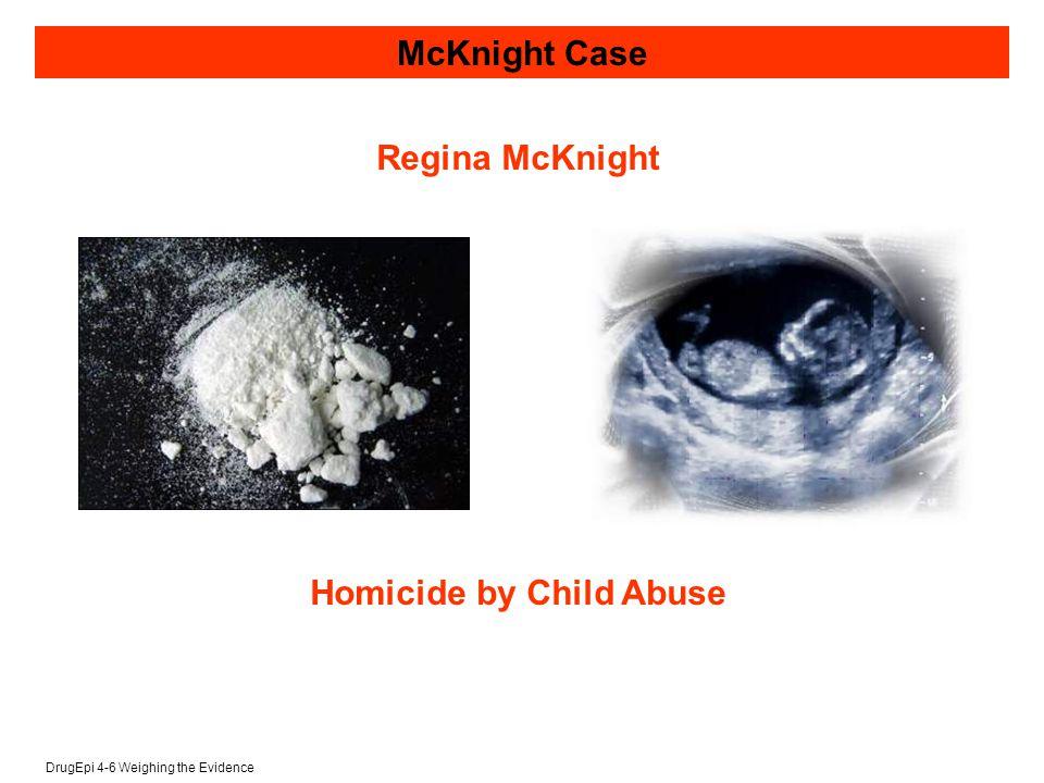 DrugEpi 4-6 Weighing the Evidence Homicide by Child Abuse Regina McKnight McKnight Case