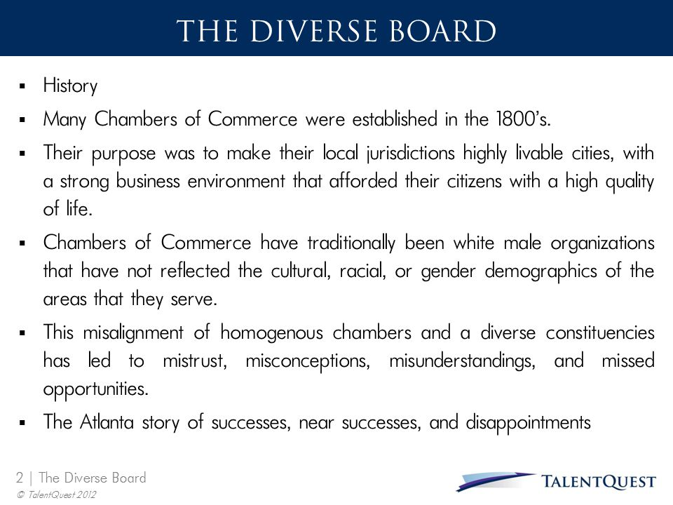 2 | The Diverse Board © TalentQuest 2012 THE DIVERSE BOARD  History  Many Chambers of Commerce were established in the 1800's.  Their purpose was t