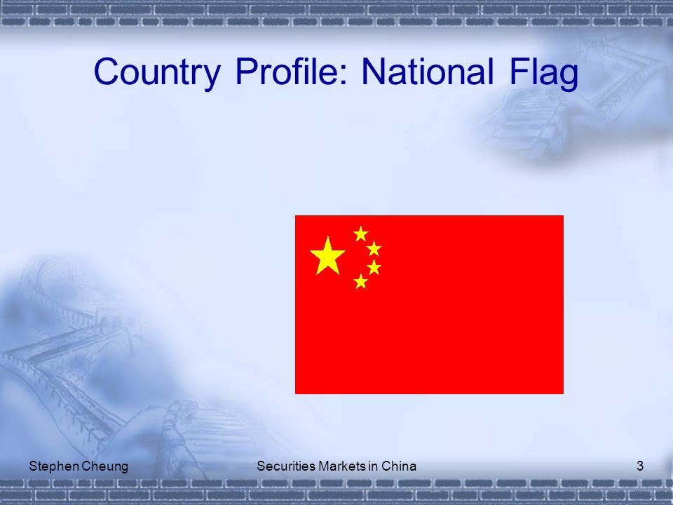 Stephen CheungSecurities Markets in China3 Country Profile: National Flag