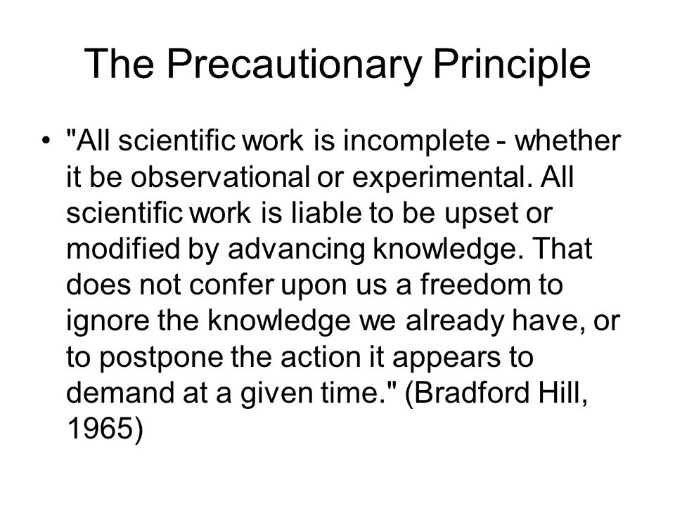 The Precautionary Principle All scientific work is incomplete - whether it be observational or experimental.