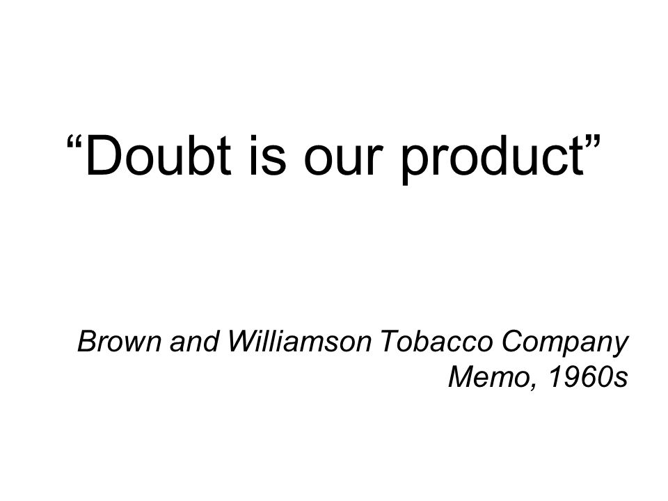 Doubt is our product Brown and Williamson Tobacco Company Memo, 1960s