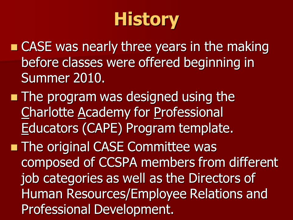 CASE Program Evolution Beginning in 2011-12 (and due to exceptional demand), participation of Confidential Employees in the CASE Program was welcomed.