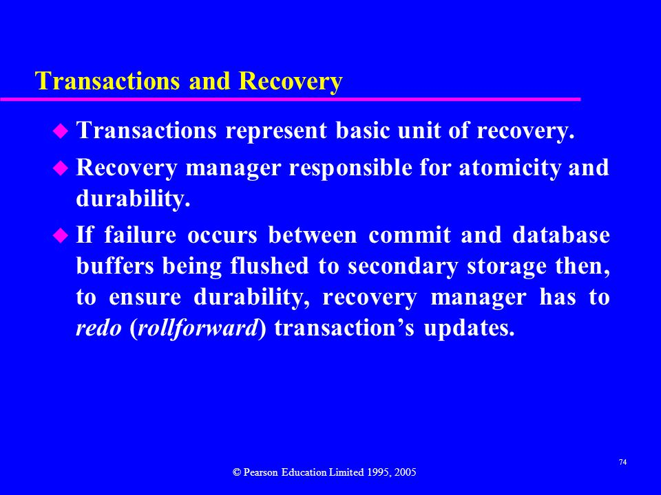 74 Transactions and Recovery u Transactions represent basic unit of recovery.