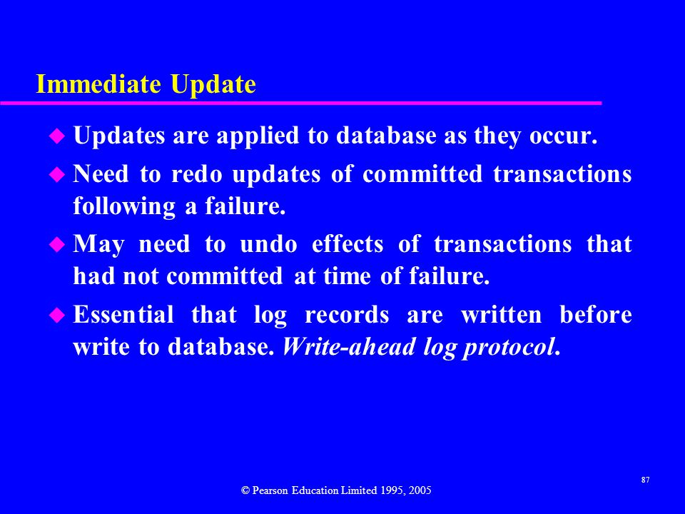 87 Immediate Update u Updates are applied to database as they occur.