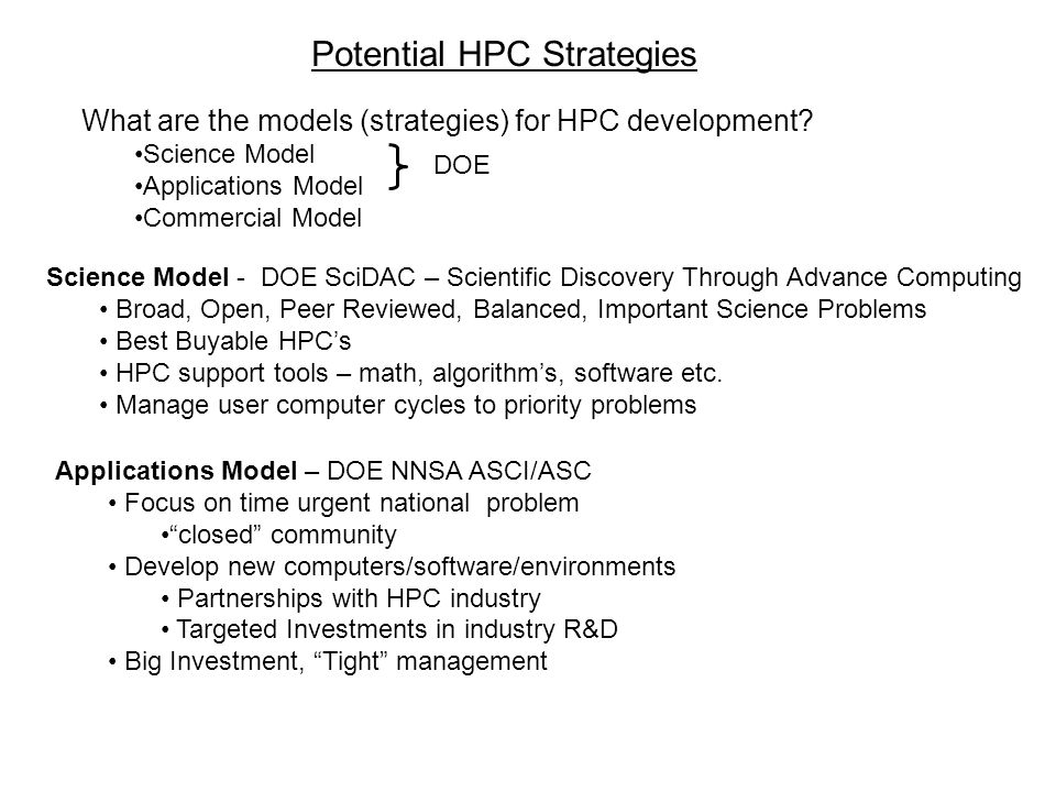 What are the models (strategies) for HPC development? Science Model Applications Model Commercial Model DOE Science Model - DOE SciDAC – Scientific Di