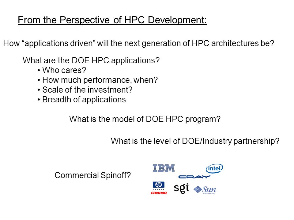 "How ""applications driven"" will the next generation of HPC architectures be? What are the DOE HPC applications? Who cares? How much performance, when?"