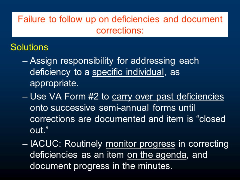 Solutions –Assign responsibility for addressing each deficiency to a specific individual, as appropriate. –Use VA Form #2 to carry over past deficienc