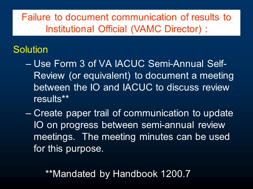 Solution –Use Form 3 of VA IACUC Semi-Annual Self- Review (or equivalent) to document a meeting between the IO and IACUC to discuss review results** –
