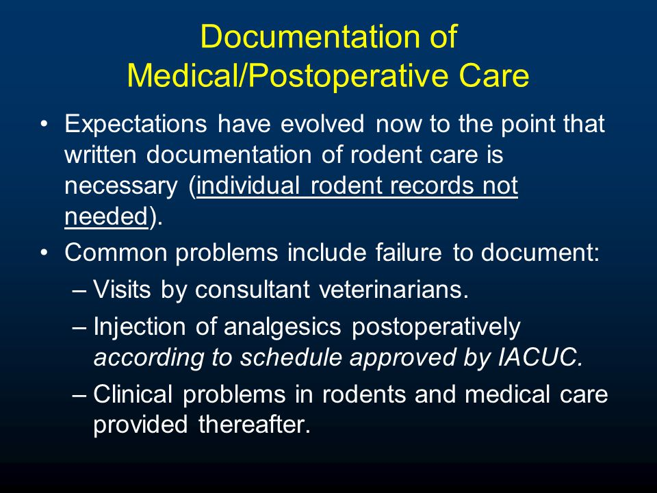 Documentation of Medical/Postoperative Care Expectations have evolved now to the point that written documentation of rodent care is necessary (individual rodent records not needed).
