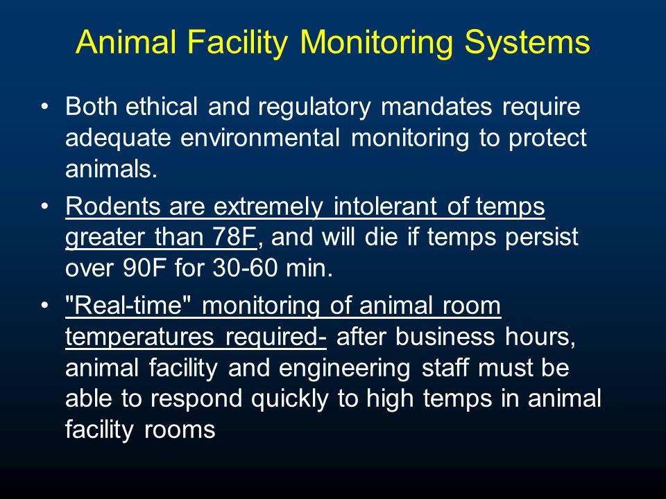 Animal Facility Monitoring Systems Both ethical and regulatory mandates require adequate environmental monitoring to protect animals. Rodents are extr