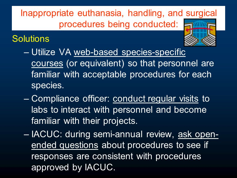 Solutions –Utilize VA web-based species-specific courses (or equivalent) so that personnel are familiar with acceptable procedures for each species.