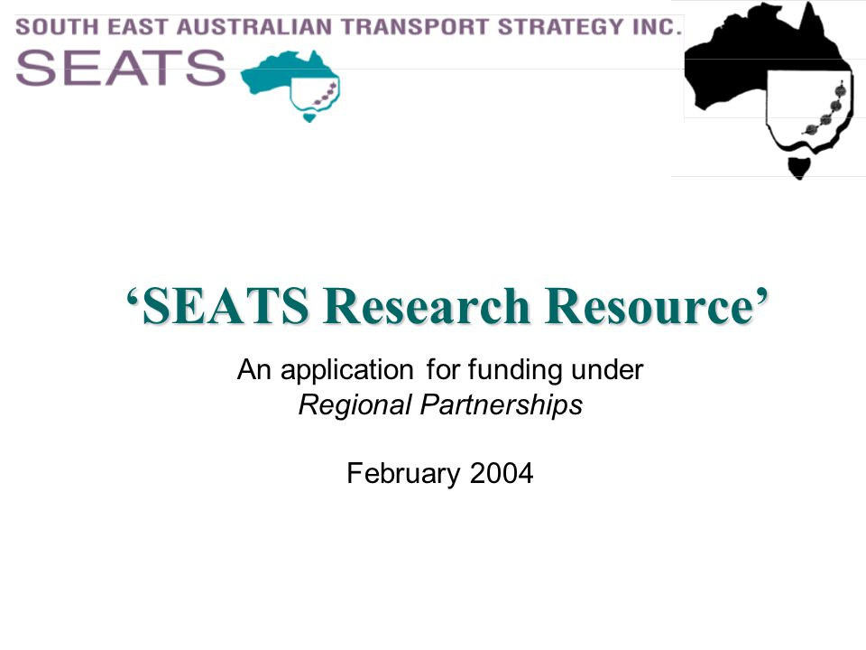 'SEATS Research Resource' An application for funding under Regional Partnerships February 2004