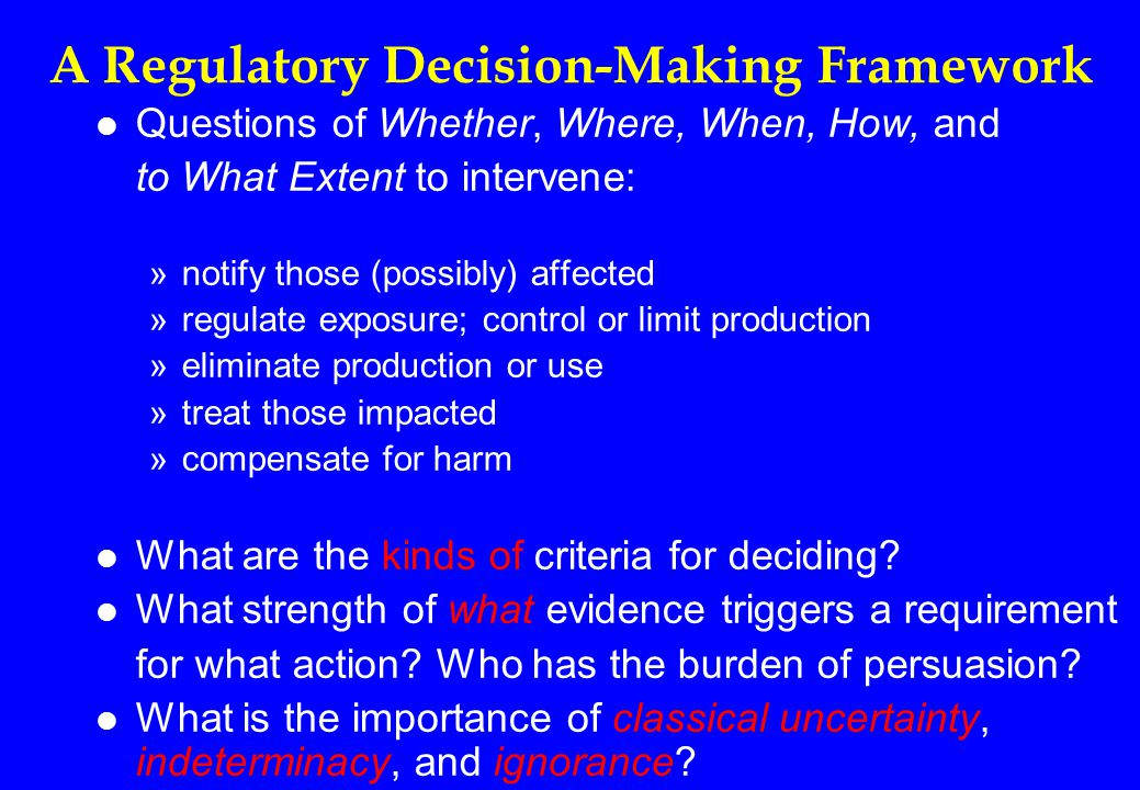 Assessing the Effects of Decisions Affecting Health, Safety, and the Environment EFFECTS Group Economic Effects (from technology options assessment) Health/Safety Effects (from risk assessment) Environmental Effects (from ecological RA) Producers C$ C$ Workers C$ C$ B H/S Consumers C$ C$ B H/S Others C$ C$ B H/S B ENVIRONMENT