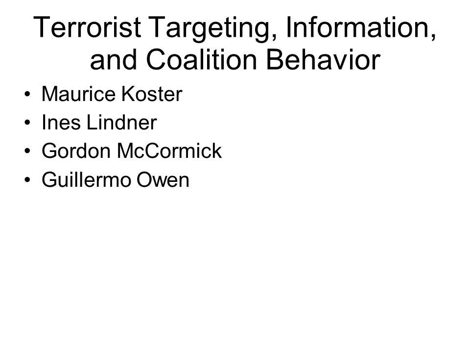 Terrorist Targeting, Information, and Coalition Behavior Maurice Koster Ines Lindner Gordon McCormick Guillermo Owen