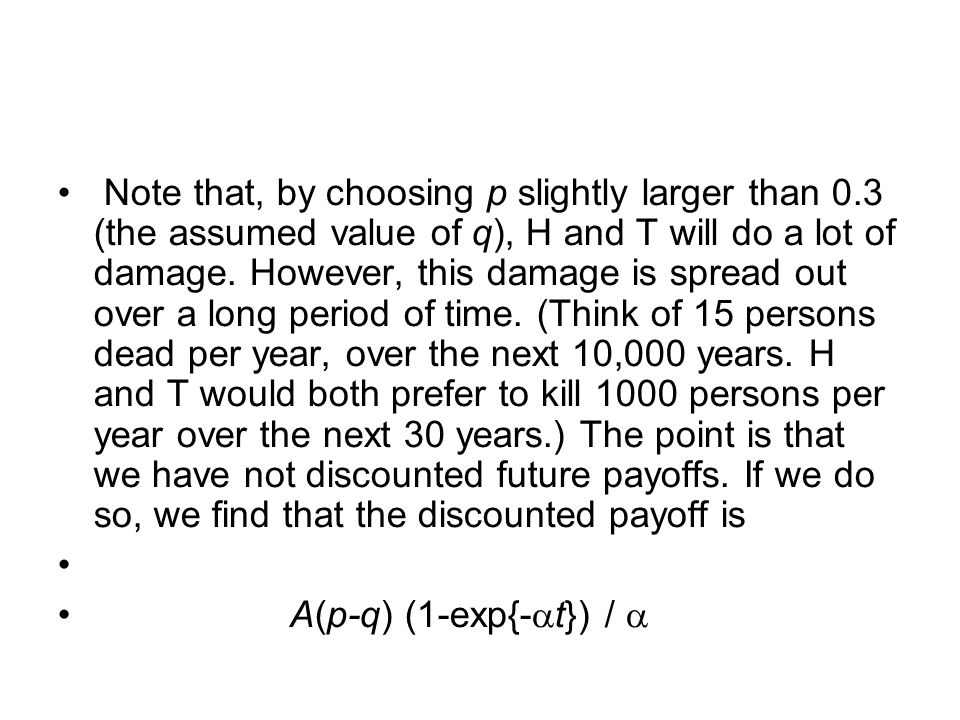 Note that, by choosing p slightly larger than 0.3 (the assumed value of q), H and T will do a lot of damage.
