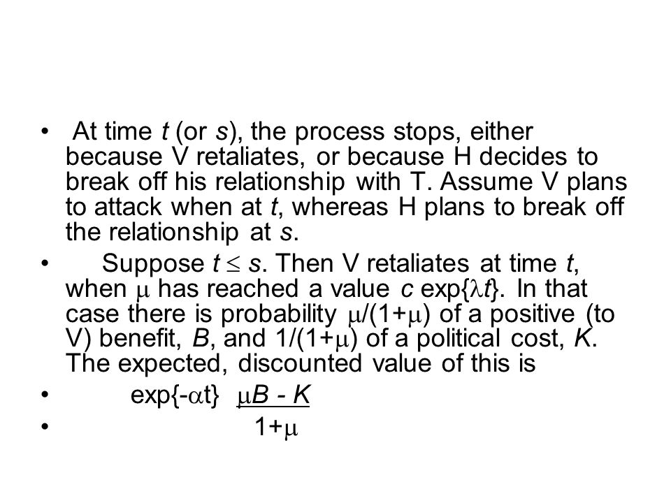 At time t (or s), the process stops, either because V retaliates, or because H decides to break off his relationship with T.