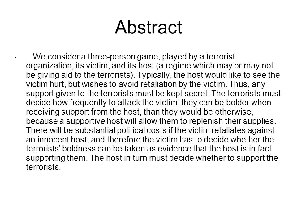 Abstract We consider a three-person game, played by a terrorist organization, its victim, and its host (a regime which may or may not be giving aid to the terrorists).