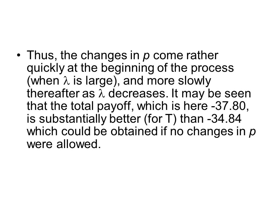 Thus, the changes in p come rather quickly at the beginning of the process (when is large), and more slowly thereafter as decreases.