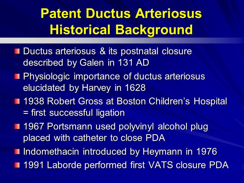 Ductus arteriosus & its postnatal closure described by Galen in 131 AD Physiologic importance of ductus arteriosus elucidated by Harvey in 1628 1938 R