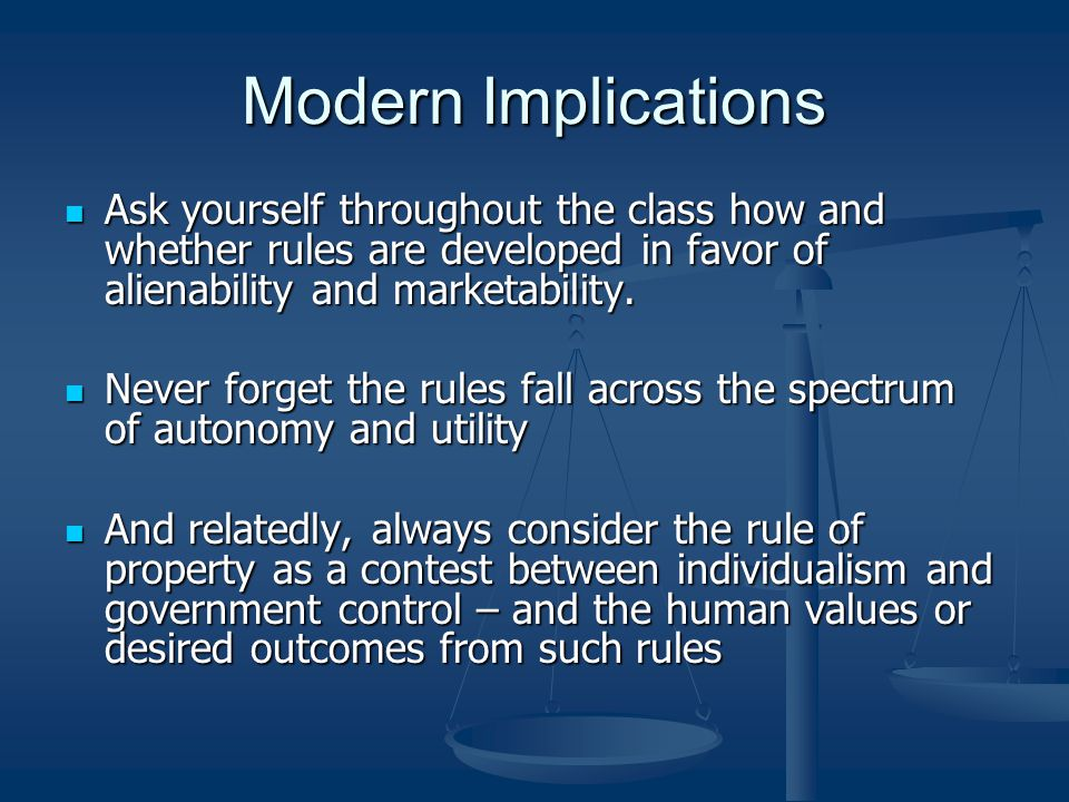 Modern Implications Ask yourself throughout the class how and whether rules are developed in favor of alienability and marketability.