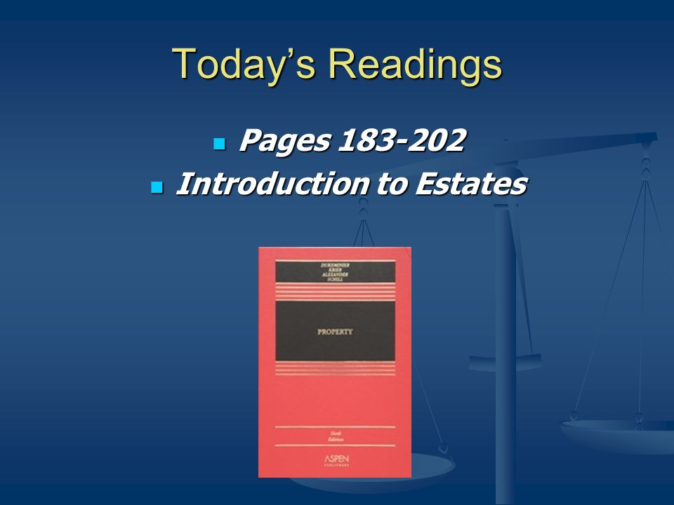 Today's Readings Pages 183-202 Pages 183-202 Introduction to Estates Introduction to Estates