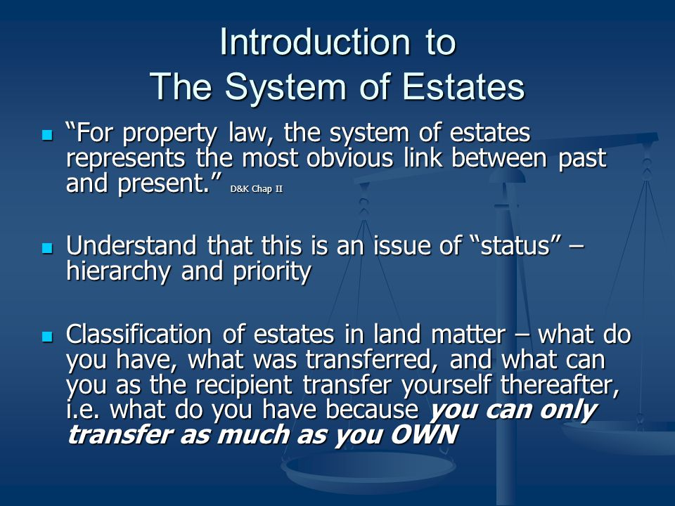 """Introduction to The System of Estates """"For property law, the system of estates represents the most obvious link between past and present."""" D&K Chap II"""