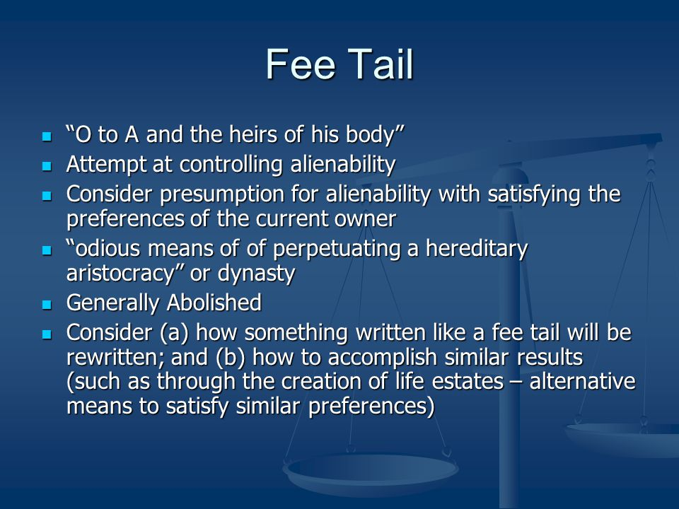 "Fee Tail ""O to A and the heirs of his body"" ""O to A and the heirs of his body"" Attempt at controlling alienability Attempt at controlling alienability"