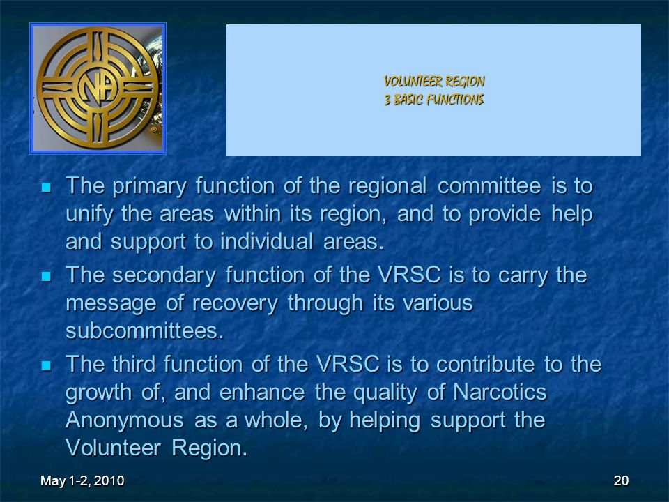 20 VOLUNTEER REGION 3 BASIC FUNCTIONS The primary function of the regional committee is to unify the areas within its region, and to provide help and