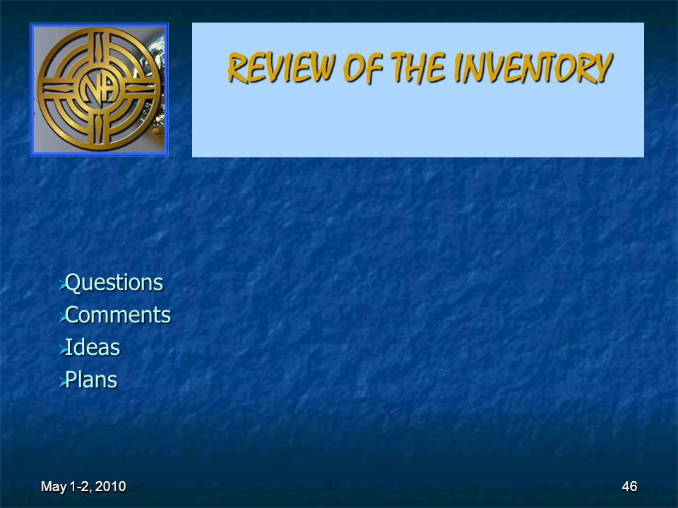 46 REVIEW OF THE INVENTORY  Questions  Comments  Ideas  Plans May 1-2, 2010 46