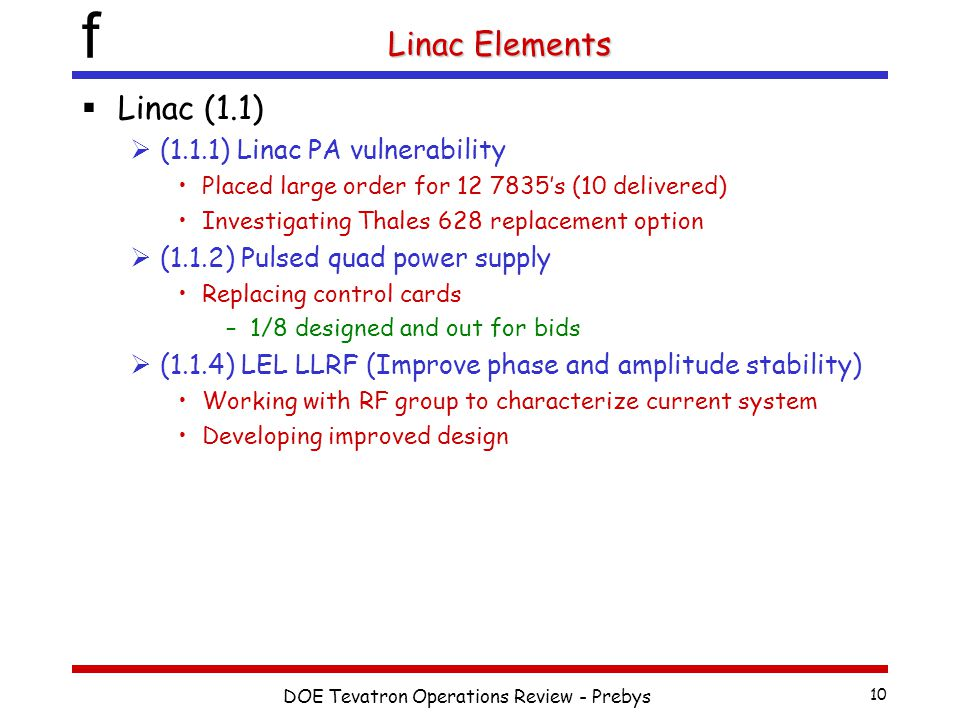 f DOE Tevatron Operations Review - Prebys 10 Linac Elements  Linac (1.1)  (1.1.1) Linac PA vulnerability Placed large order for 12 7835's (10 delive