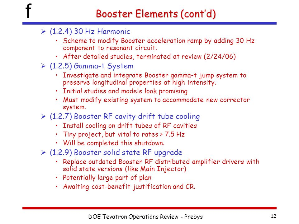 f DOE Tevatron Operations Review - Prebys 12 Booster Elements (cont'd)  (1.2.4) 30 Hz Harmonic Scheme to modify Booster acceleration ramp by adding 3
