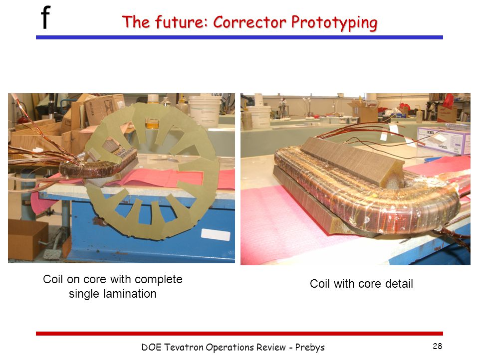 f DOE Tevatron Operations Review - Prebys 28 The future: Corrector Prototyping Coil on core with complete single lamination Coil with core detail