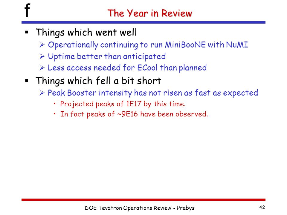 f DOE Tevatron Operations Review - Prebys 42 The Year in Review  Things which went well  Operationally continuing to run MiniBooNE with NuMI  Uptim