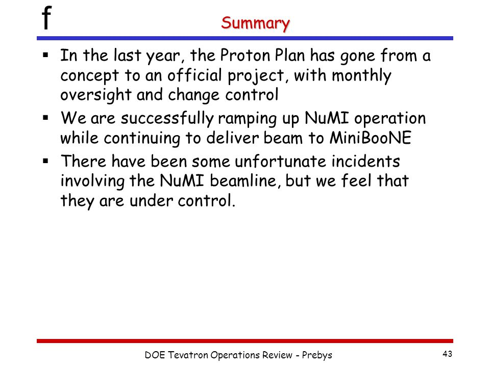 f DOE Tevatron Operations Review - Prebys 43 Summary  In the last year, the Proton Plan has gone from a concept to an official project, with monthly