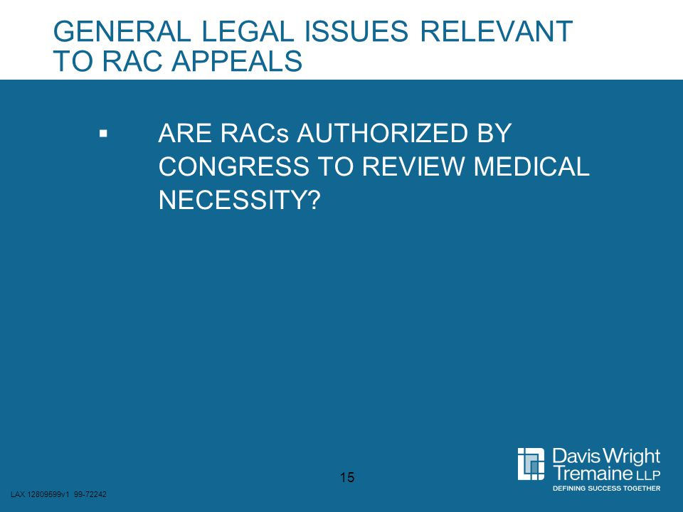 LAX 12809599v1 99-72242 15 GENERAL LEGAL ISSUES RELEVANT TO RAC APPEALS  ARE RACs AUTHORIZED BY CONGRESS TO REVIEW MEDICAL NECESSITY?