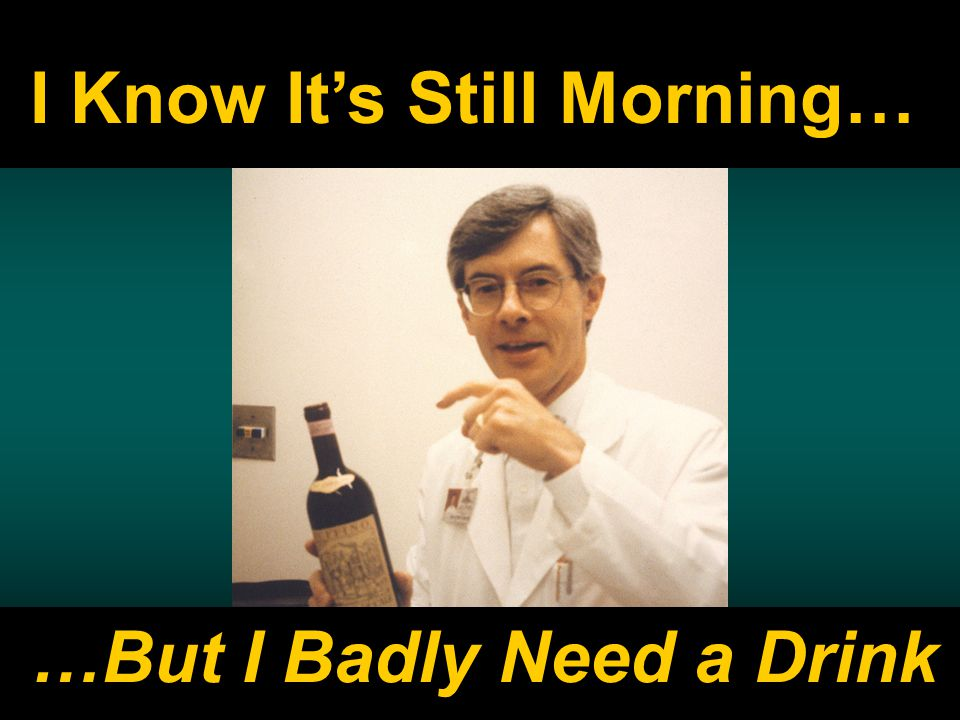 V 2.9 04/07 38 …But I Badly Need a Drink I Know It's Still Morning…