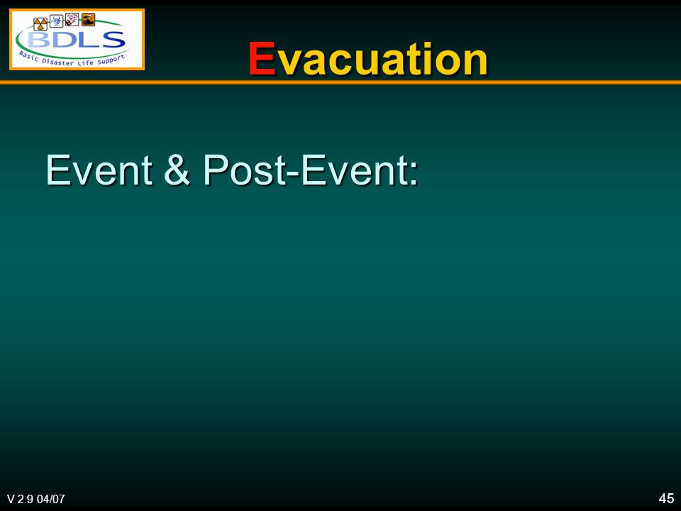 V 2.9 04/07 45 Evacuation Evacuation Event & Post-Event: Event & Post-Event:
