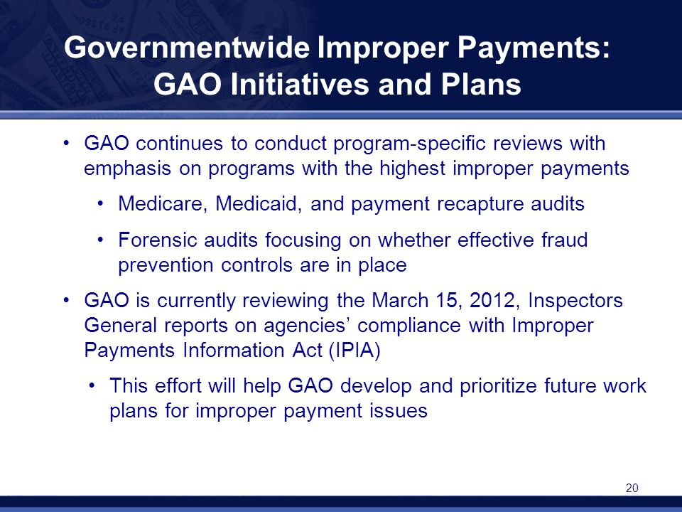Governmentwide Improper Payments: GAO Initiatives and Plans GAO continues to conduct program-specific reviews with emphasis on programs with the highe