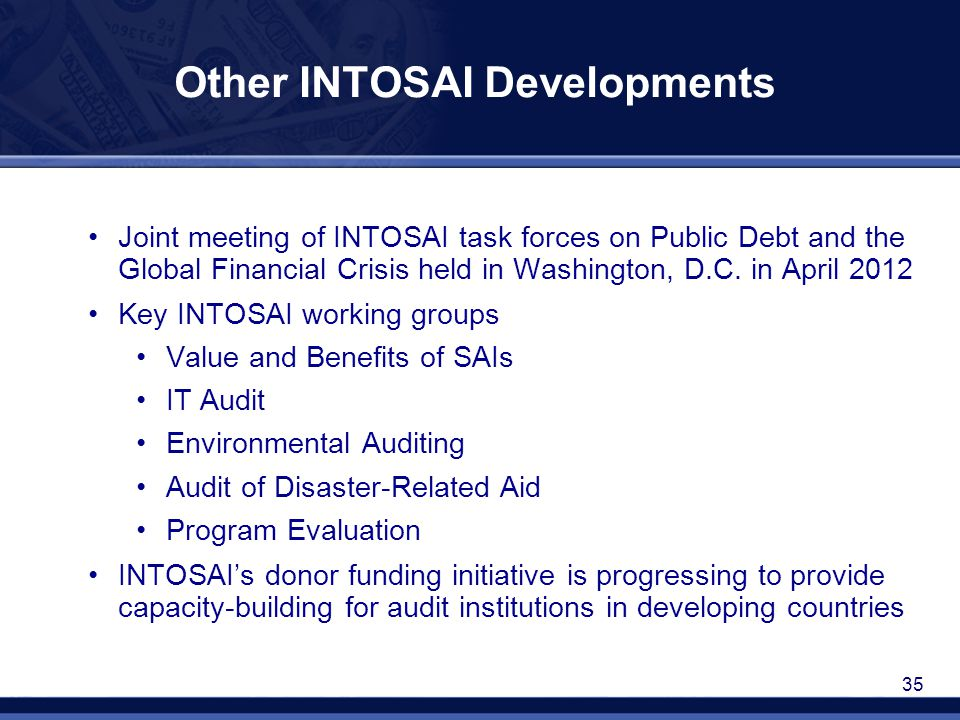 35 Other INTOSAI Developments Joint meeting of INTOSAI task forces on Public Debt and the Global Financial Crisis held in Washington, D.C. in April 20