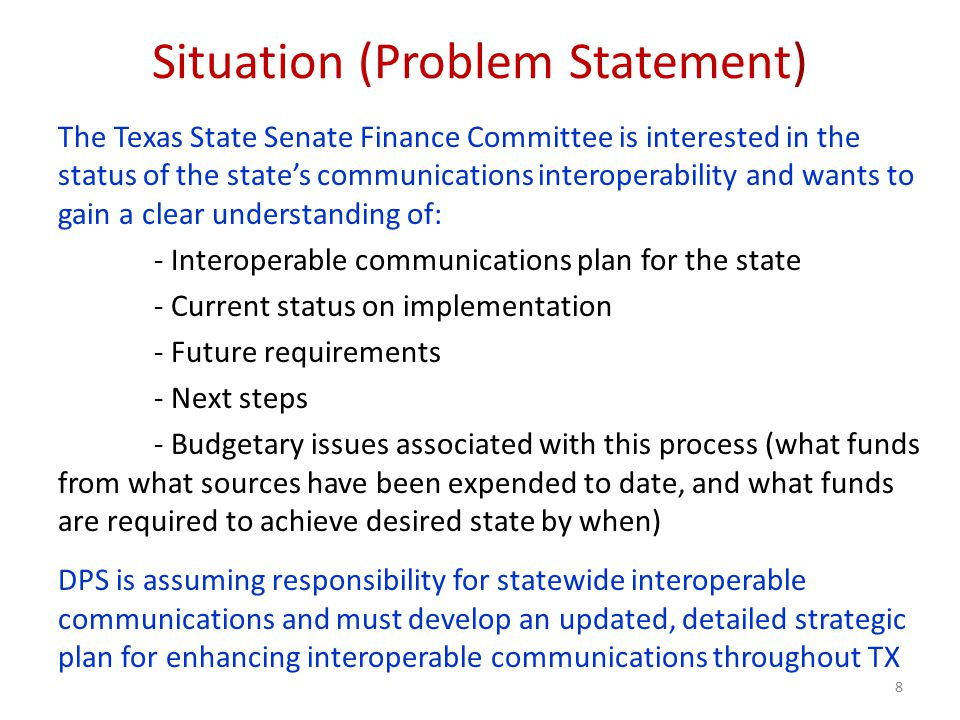 Situation (Problem Statement) The Texas State Senate Finance Committee is interested in the status of the state's communications interoperability and