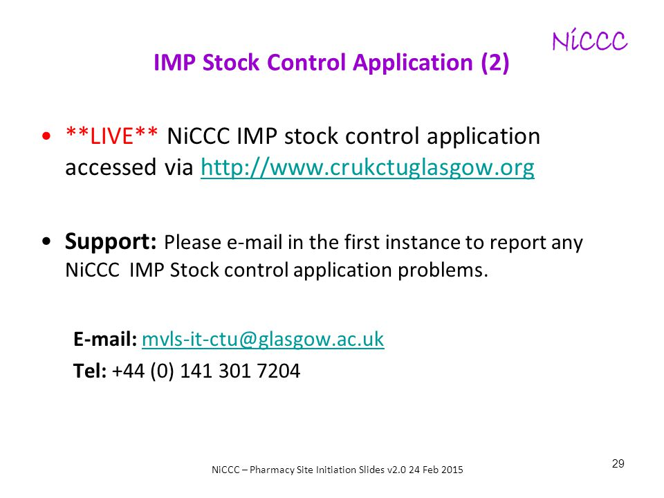 NiCCC – Pharmacy Site Initiation Slides v2.0 24 Feb 2015 IMP Stock Control Application (2) **LIVE** NiCCC IMP stock control application accessed via h