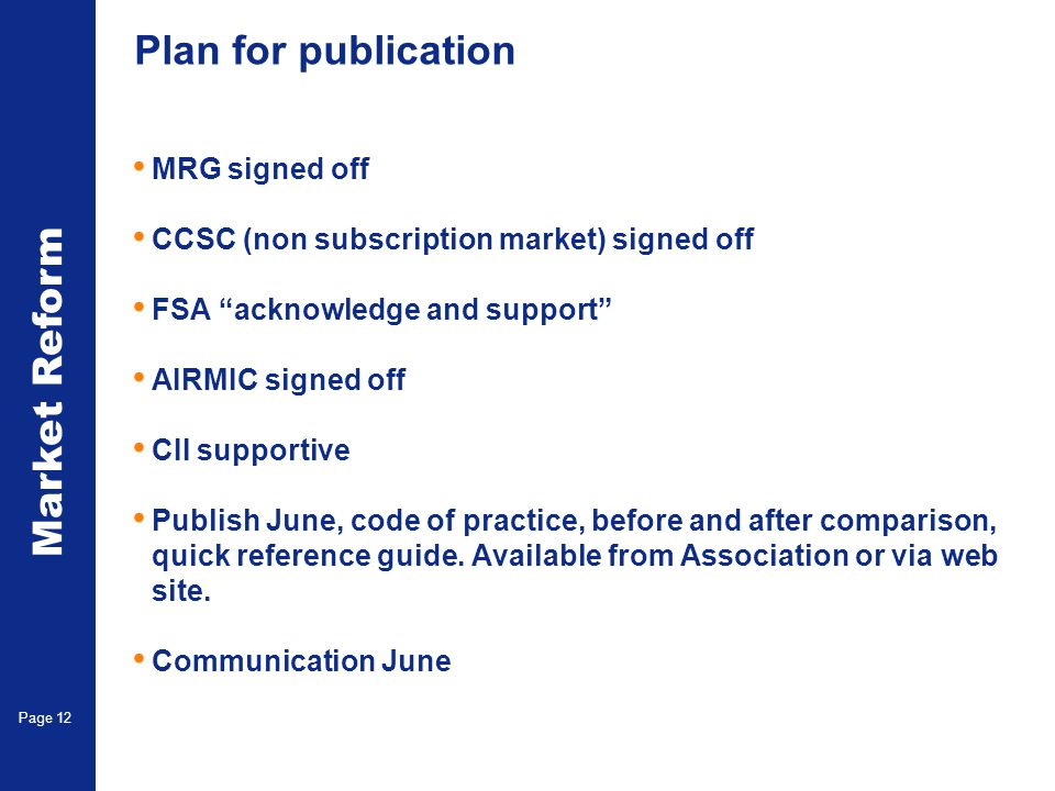 """Market Reform Page 12 Plan for publication MRG signed off CCSC (non subscription market) signed off FSA """"acknowledge and support"""" AIRMIC signed off CI"""