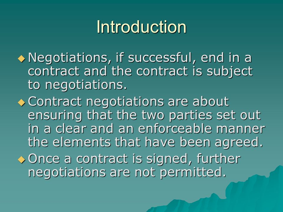 Introduction  Negotiations, if successful, end in a contract and the contract is subject to negotiations.  Contract negotiations are about ensuring