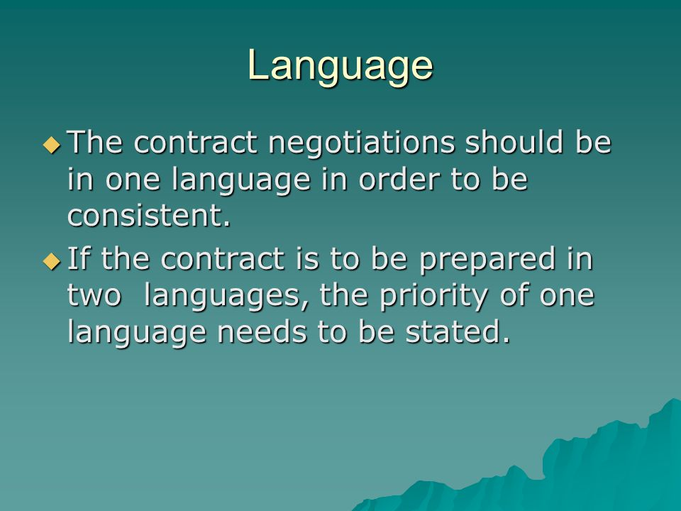 Language  The contract negotiations should be in one language in order to be consistent.