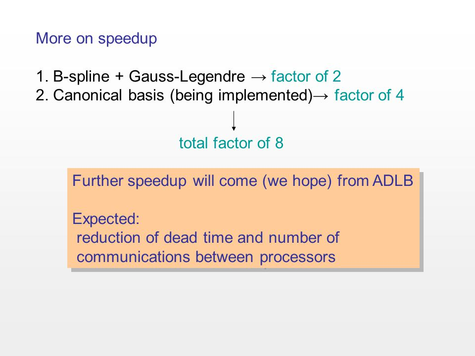 More on speedup 1. B-spline + Gauss-Legendre → factor of 2 2.