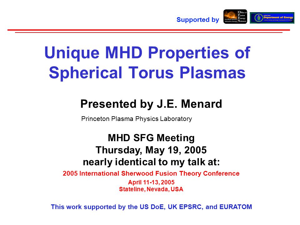 Presented by J.E. Menard Princeton Plasma Physics Laboratory MHD SFG Meeting Thursday, May 19, 2005 nearly identical to my talk at: 2005 International